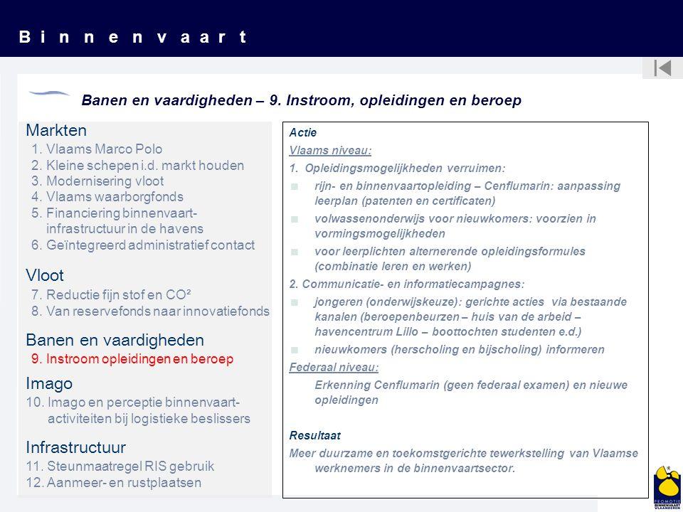 B i n n e n v a a r t Banen en vaardigheden – 9. Instroom, opleidingen en beroep Actie Vlaams niveau: 1. Opleidingsmogelijkheden verruimen:  rijn- en