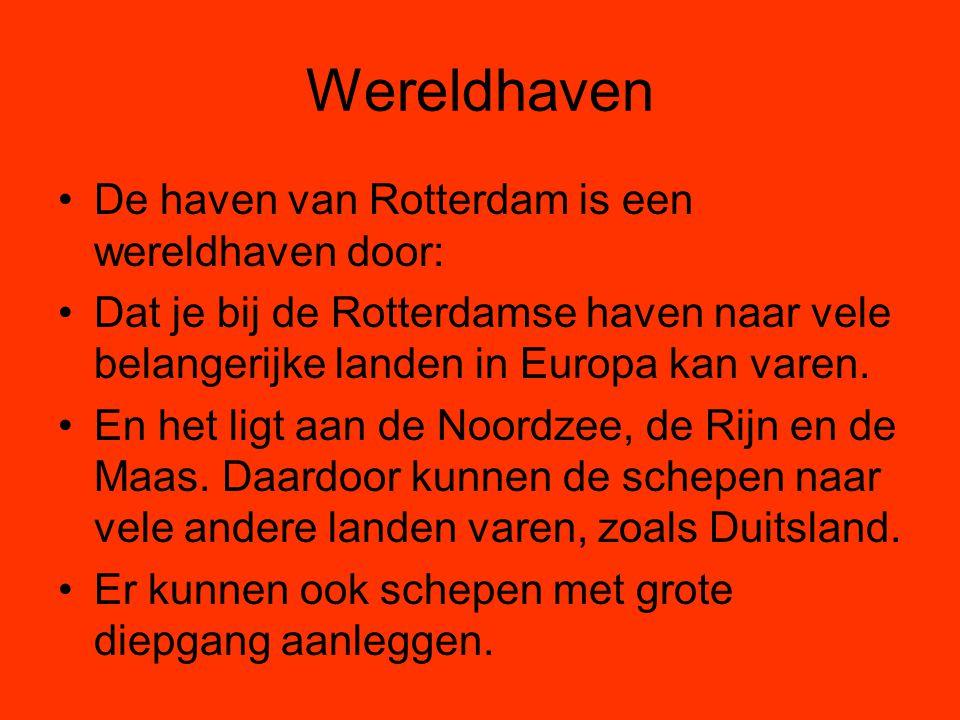 Wereldhaven De haven van Rotterdam is een wereldhaven door: Dat je bij de Rotterdamse haven naar vele belangerijke landen in Europa kan varen. En het