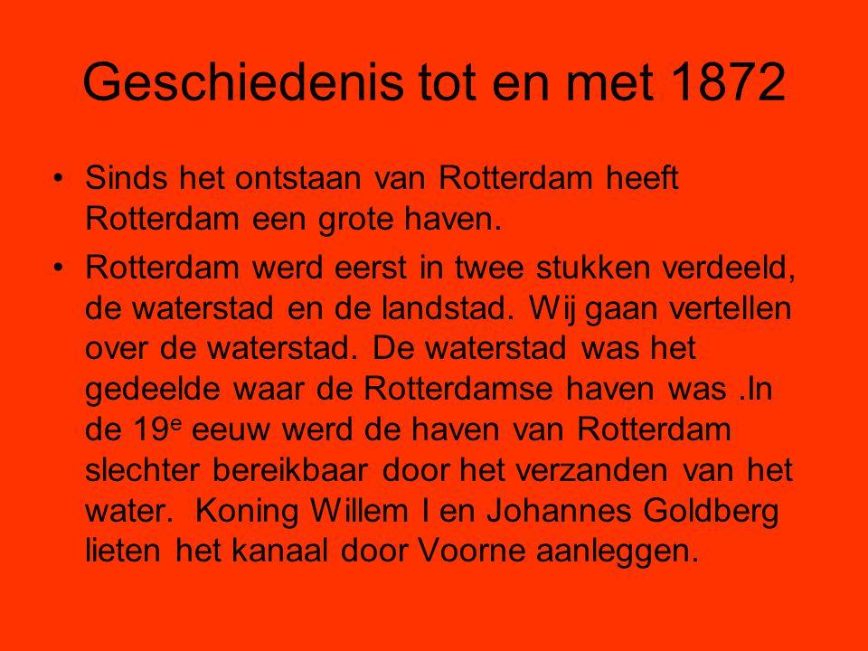 Geschiedenis tot en met 1872 Sinds het ontstaan van Rotterdam heeft Rotterdam een grote haven. Rotterdam werd eerst in twee stukken verdeeld, de water