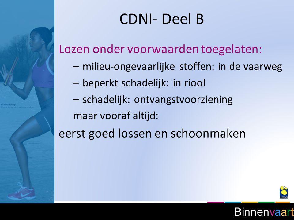 Binnenvaart CDNI- Deel B Lozen onder voorwaarden toegelaten: –milieu-ongevaarlijke stoffen: in de vaarweg –beperkt schadelijk: in riool –schadelijk: o