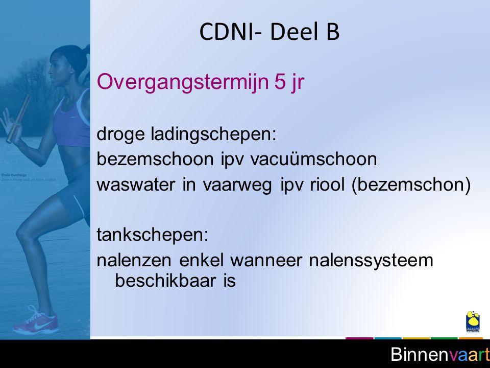 Binnenvaart CDNI- Deel B Overgangstermijn 5 jr droge ladingschepen: bezemschoon ipv vacuümschoon waswater in vaarweg ipv riool (bezemschon) tankschepe
