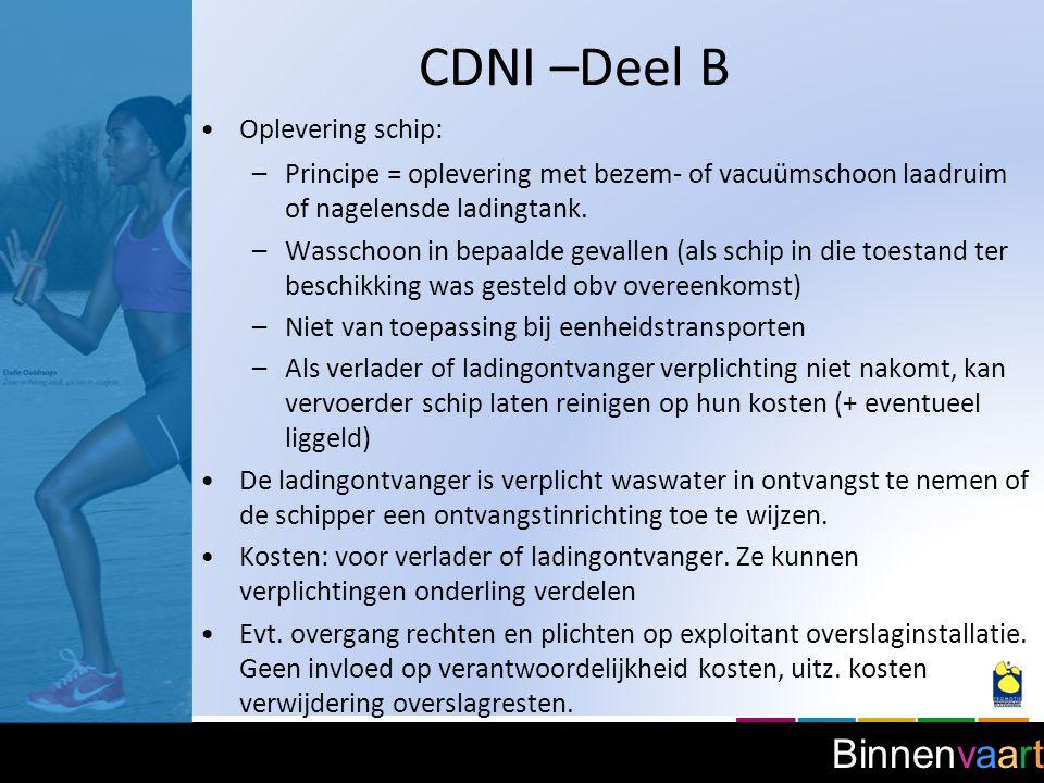 Binnenvaart CDNI –Deel B Oplevering schip: –Principe = oplevering met bezem- of vacuümschoon laadruim of nagelensde ladingtank. –Wasschoon in bepaalde