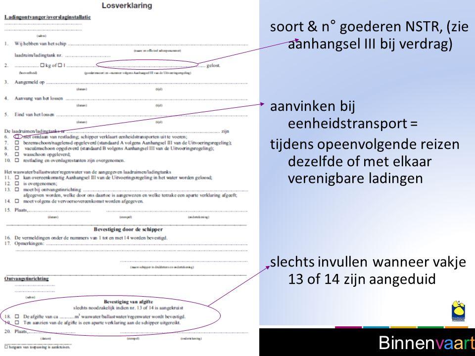 Binnenvaart soort & n° goederen NSTR, (zie aanhangsel III bij verdrag) aanvinken bij eenheidstransport = tijdens opeenvolgende reizen dezelfde of met