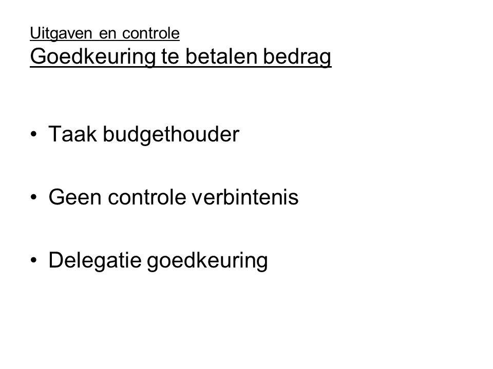 Uitgaven en controle Goedkeuring te betalen bedrag Taak budgethouder Geen controle verbintenis Delegatie goedkeuring
