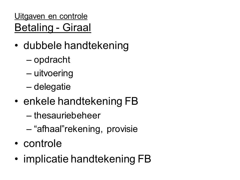 Uitgaven en controle Betaling - Giraal dubbele handtekening –opdracht –uitvoering –delegatie enkele handtekening FB –thesauriebeheer – afhaal rekening, provisie controle implicatie handtekening FB