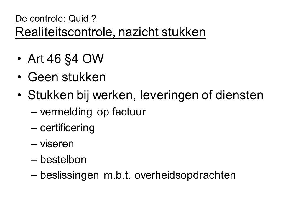 De controle: Quid ? Realiteitscontrole, nazicht stukken Art 46 §4 OW Geen stukken Stukken bij werken, leveringen of diensten –vermelding op factuur –c