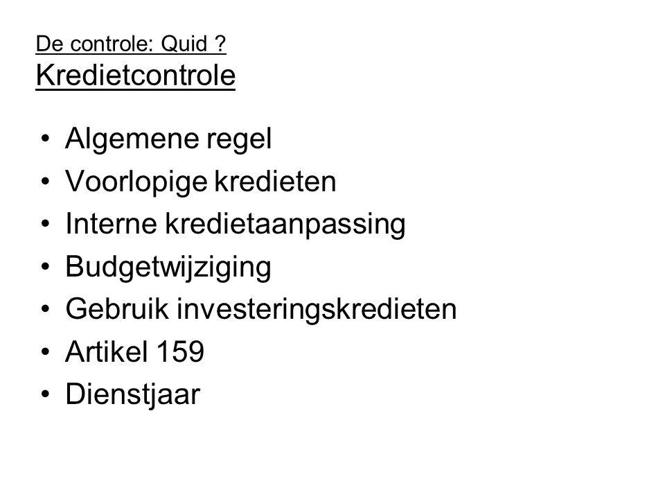 De controle: Quid ? Kredietcontrole Algemene regel Voorlopige kredieten Interne kredietaanpassing Budgetwijziging Gebruik investeringskredieten Artike