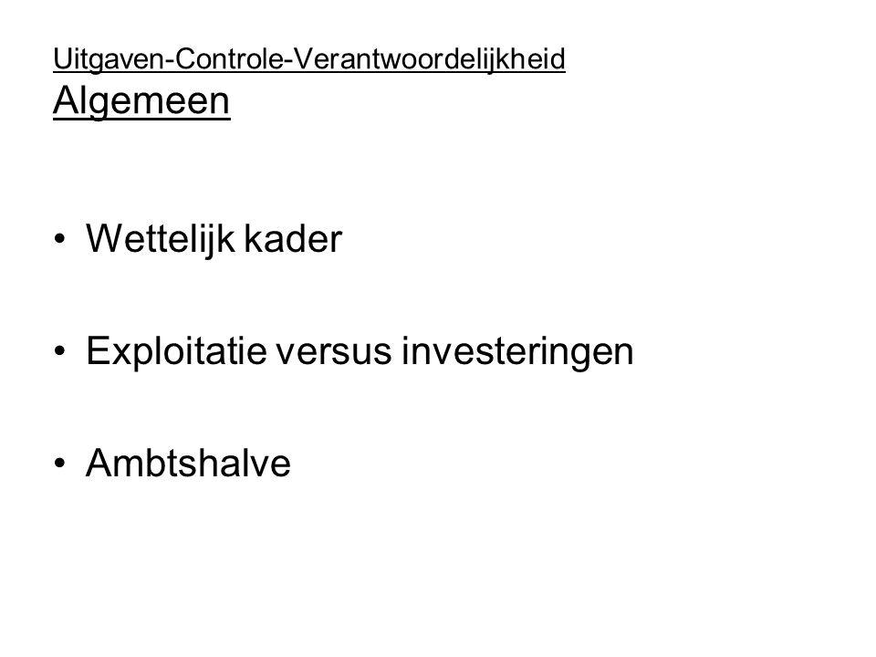 Uitgaven-Controle-Verantwoordelijkheid Algemeen Wettelijk kader Exploitatie versus investeringen Ambtshalve