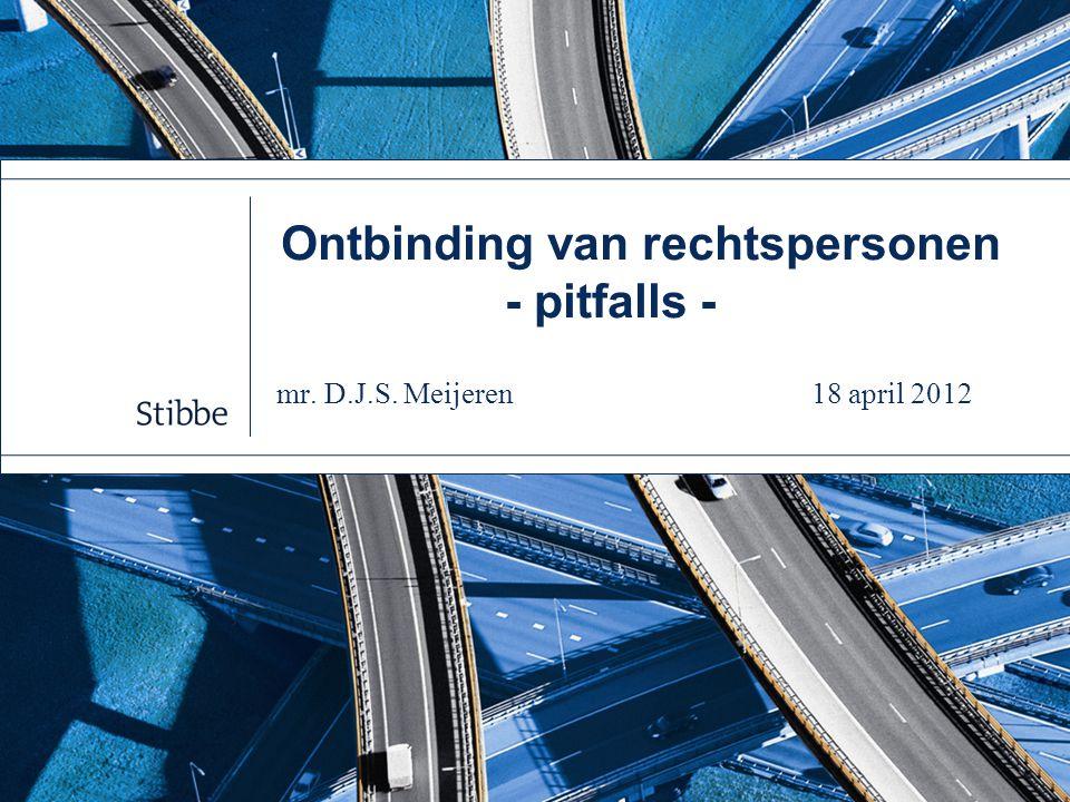 Ontbinding van rechtspersonen - pitfalls - mr. D.J.S. Meijeren 18 april 2012