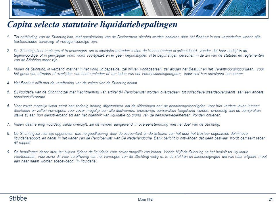 Main titel21 Capita selecta statutaire liquidatiebepalingen 1.Tot ontbinding van de Stichting kan, met goedkeuring van de Deelnemers slechts worden be