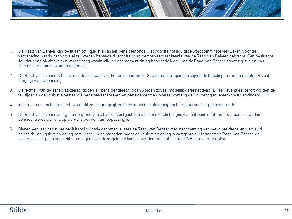 Main titel27 1.De Raad van Beheer kan besluiten tot liquidatie van het pensioenfonds. Het voorstel tot liquidatie wordt tenminste vier weken vóór de v