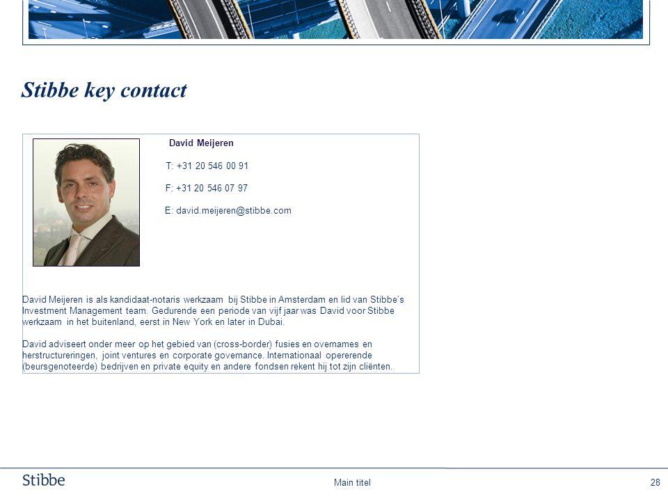 Main titel28 Stibbe key contact David Meijeren T: +31 20 546 00 91 F: +31 20 546 07 97 E: david.meijeren@stibbe.com David Meijeren is als kandidaat-no