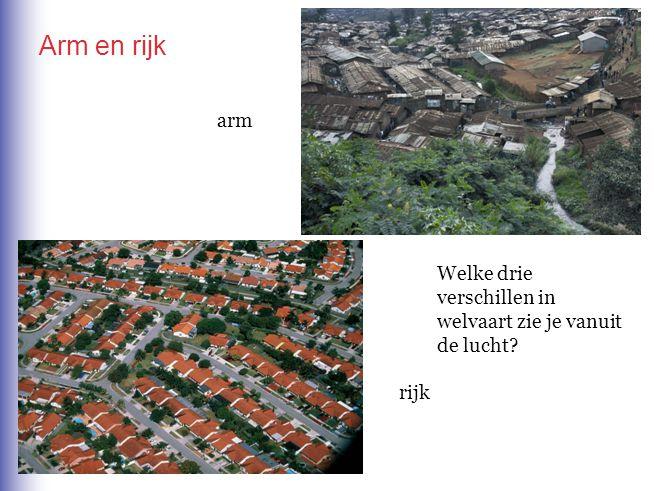 Welke drie verschillen in welvaart zie je vanuit de lucht? arm rijk Arm en rijk