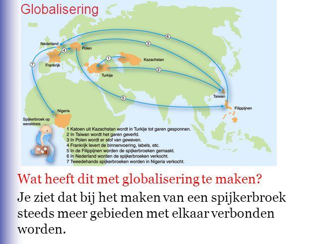 Wat heeft dit met globalisering te maken? Je ziet dat bij het maken van een spijkerbroek steeds meer gebieden met elkaar verbonden worden. Globaliseri