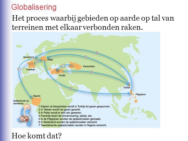Het proces waarbij gebieden op aarde op tal van terreinen met elkaar verbonden raken. Hoe komt dat? Globalisering