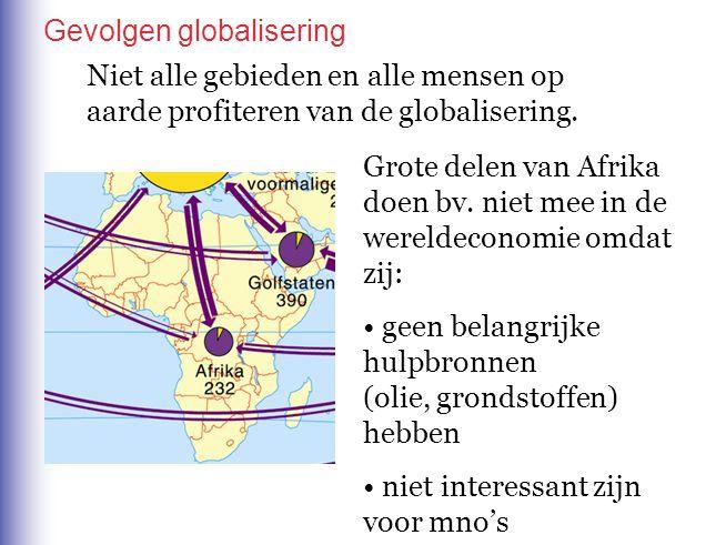 Niet alle gebieden en alle mensen op aarde profiteren van de globalisering. Grote delen van Afrika doen bv. niet mee in de wereldeconomie omdat zij: g