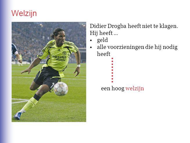 Didier Drogba heeft niet te klagen. Hij heeft... geld alle voorzieningen die hij nodig heeft een hoog welzijn Welzijn