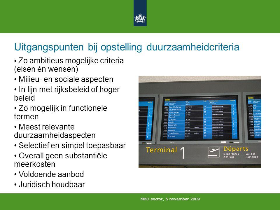 MBO sector, 5 november 2009 Uitgangspunten bij opstelling duurzaamheidcriteria Zo ambitieus mogelijke criteria (eisen én wensen) Milieu- en sociale as