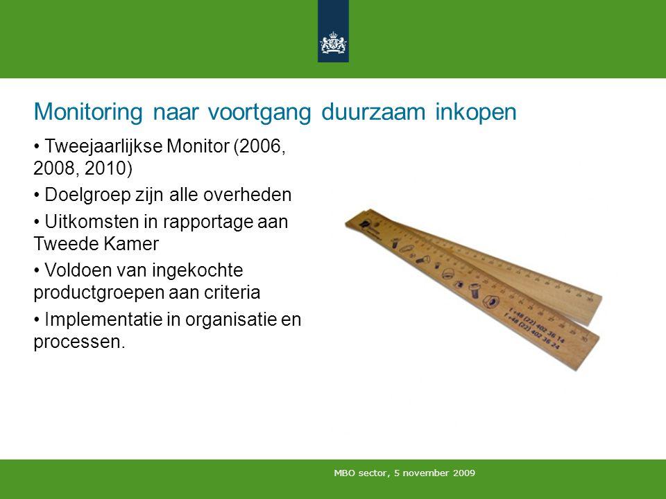 MBO sector, 5 november 2009 Monitoring naar voortgang duurzaam inkopen Tweejaarlijkse Monitor (2006, 2008, 2010) Doelgroep zijn alle overheden Uitkoms