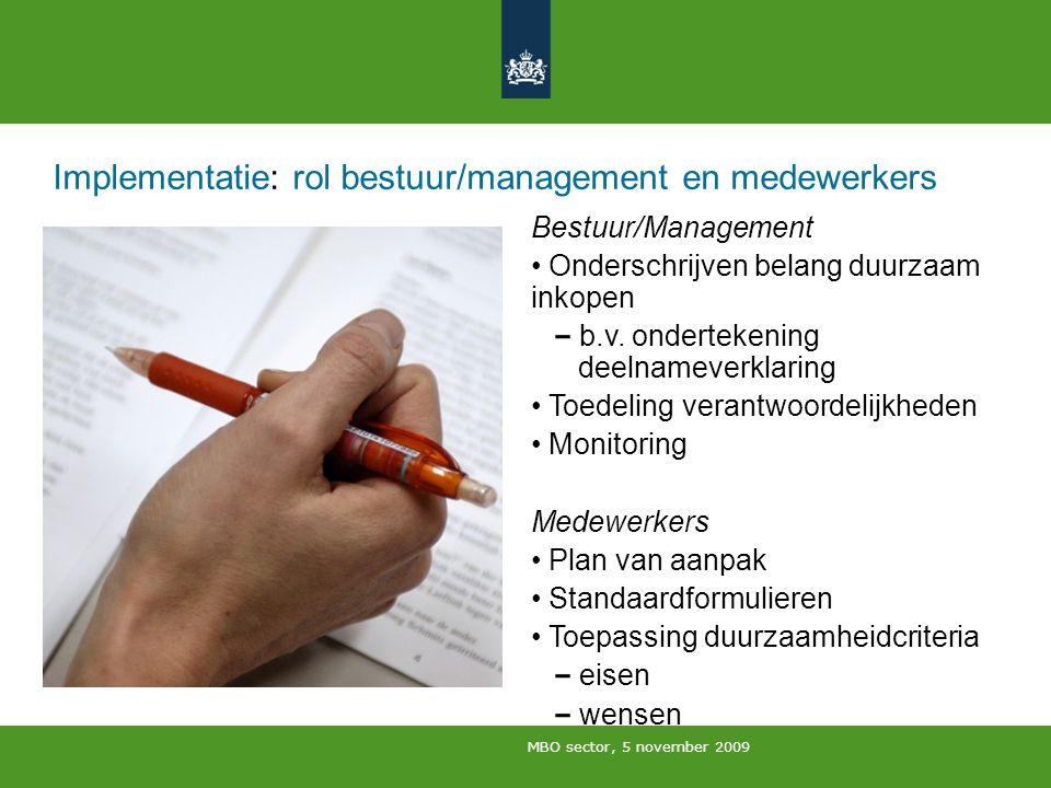 MBO sector, 5 november 2009 Implementatie: rol bestuur/management en medewerkers Bestuur/Management Onderschrijven belang duurzaam inkopen b.v. ondert