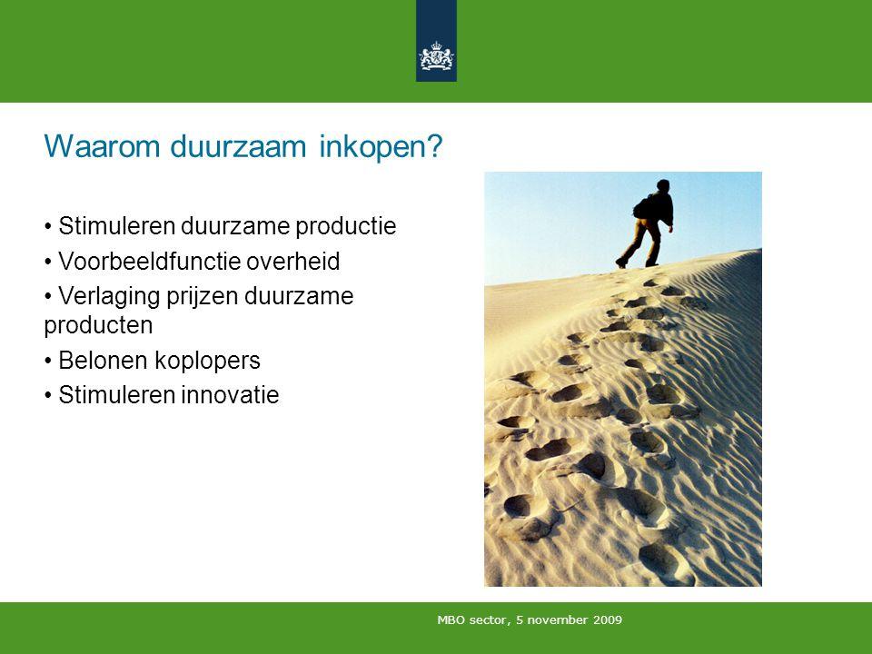MBO sector, 5 november 2009 Hulpmiddelen voor inkopers www.vrom.nl/duurzaaminkopen: algemene informatie www.SenterNovem.nl: duurzaamheidcriteria rekentool/implementatie leidraad informatiepunt SenterNovem PIANOo site VNG, MVO enz.