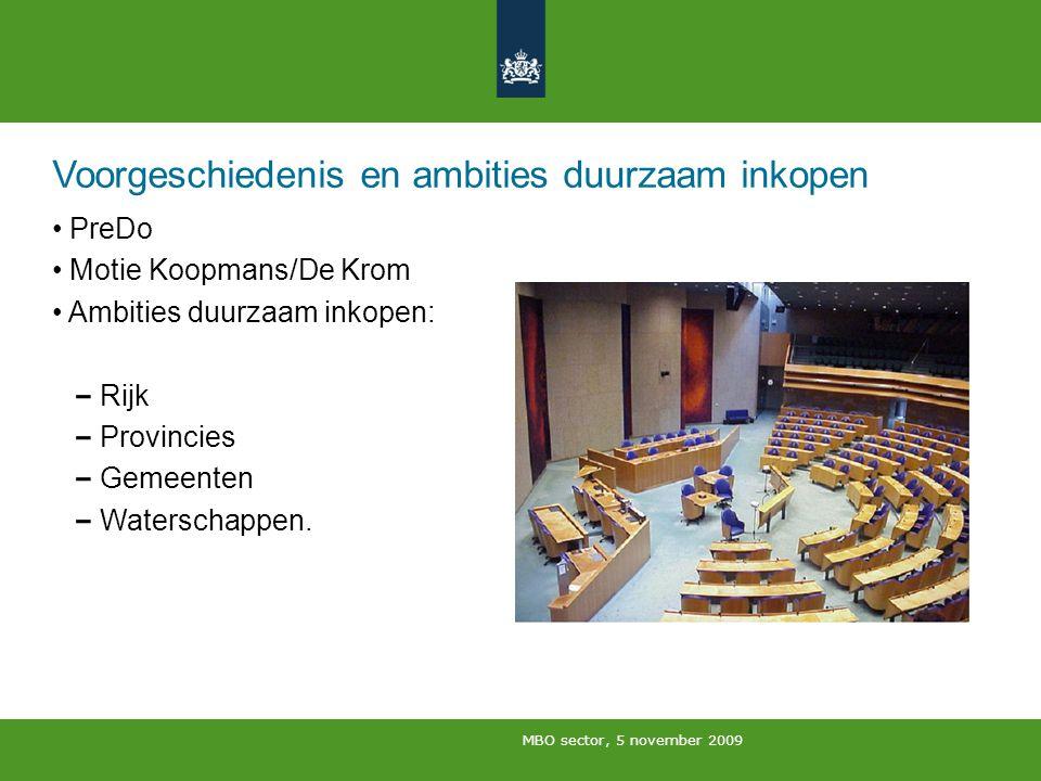 MBO sector, 5 november 2009 Voorgeschiedenis en ambities duurzaam inkopen PreDo Motie Koopmans/De Krom Ambities duurzaam inkopen: Rijk Provincies Geme