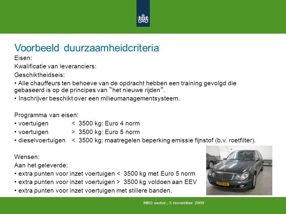 MBO sector, 5 november 2009 Voorbeeld duurzaamheidcriteria Eisen: Kwalificatie van leveranciers: Geschiktheidseis: Alle chauffeurs ten behoeve van de