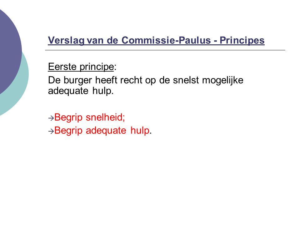 Verslag van de Commissie-Paulus - Principes Eerste principe: De burger heeft recht op de snelst mogelijke adequate hulp.  Begrip snelheid;  Begrip a