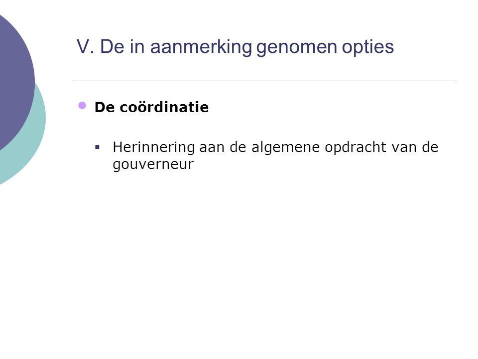 De coördinatie  Herinnering aan de algemene opdracht van de gouverneur V. De in aanmerking genomen opties