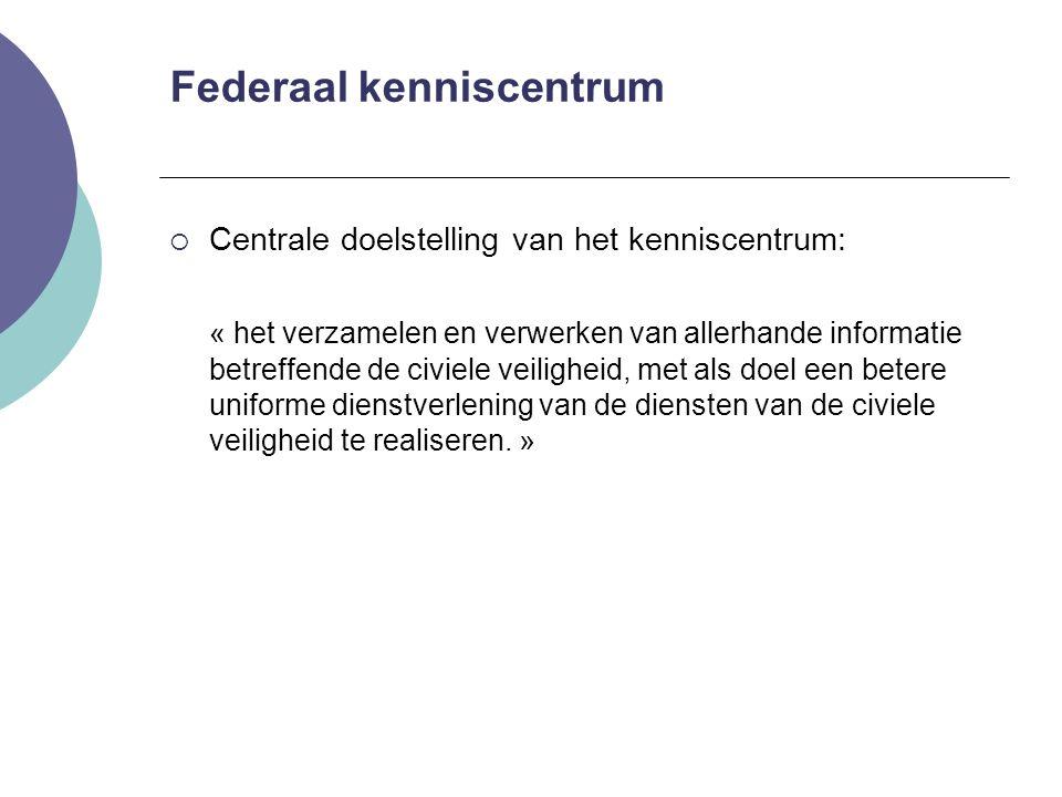 Federaal kenniscentrum  Centrale doelstelling van het kenniscentrum: « het verzamelen en verwerken van allerhande informatie betreffende de civiele v