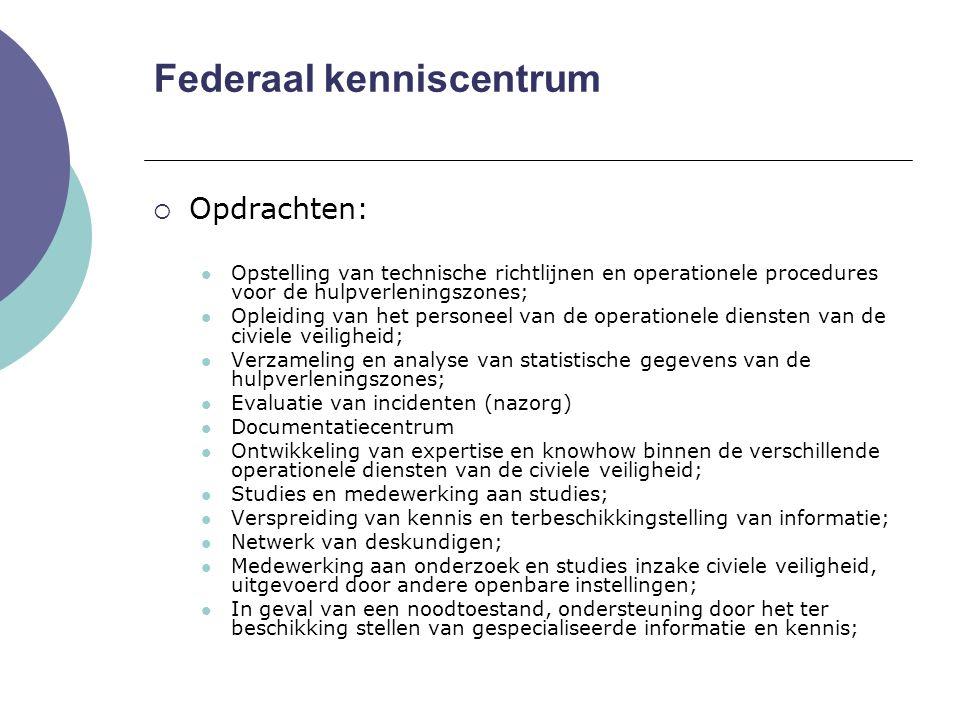 Federaal kenniscentrum  Opdrachten: Opstelling van technische richtlijnen en operationele procedures voor de hulpverleningszones; Opleiding van het p
