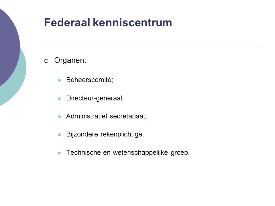 Federaal kenniscentrum  Organen: Beheerscomité; Directeur-generaal; Administratief secretariaat; Bijzondere rekenplichtige; Technische en wetenschapp
