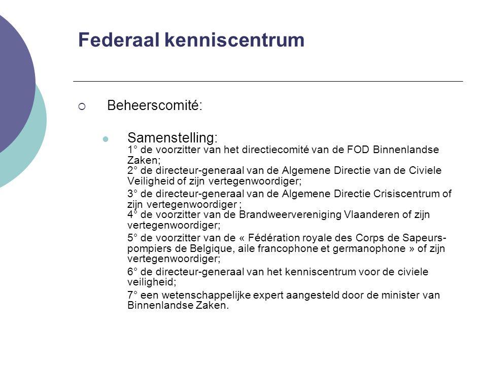 Federaal kenniscentrum  Beheerscomité: Samenstelling: 1° de voorzitter van het directiecomité van de FOD Binnenlandse Zaken; 2° de directeur-generaal