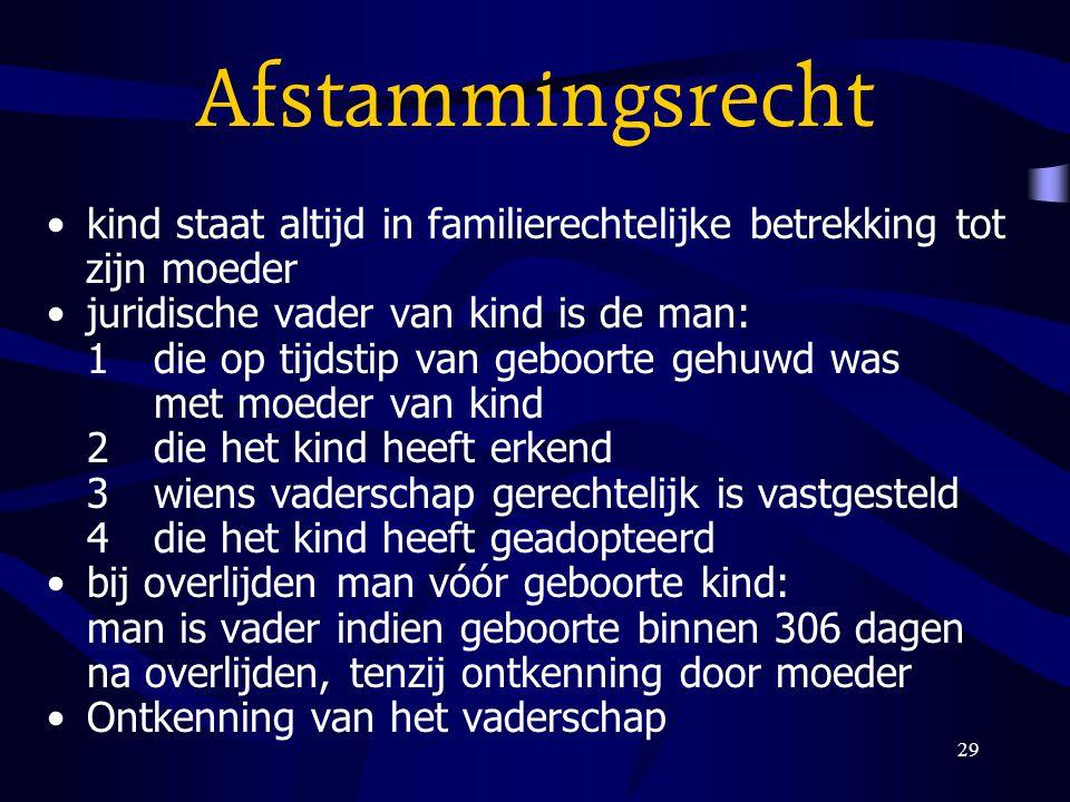 29 Afstammingsrecht kind staat altijd in familierechtelijke betrekking tot zijn moeder juridische vader van kind is de man: 1die op tijdstip van geboo