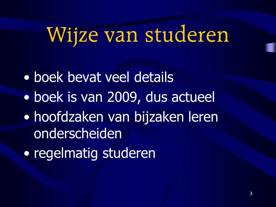 3 Wijze van studeren boek bevat veel details boek is van 2009, dus actueel hoofdzaken van bijzaken leren onderscheiden regelmatig studeren