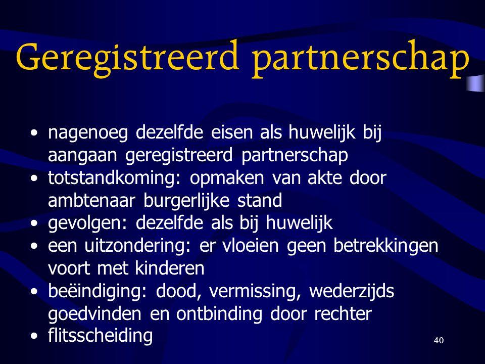 40 Geregistreerd partnerschap nagenoeg dezelfde eisen als huwelijk bij aangaan geregistreerd partnerschap totstandkoming: opmaken van akte door ambten