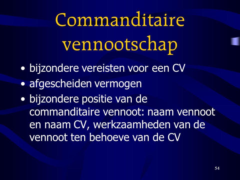 54 Commanditaire vennootschap bijzondere vereisten voor een CV afgescheiden vermogen bijzondere positie van de commanditaire vennoot: naam vennoot en