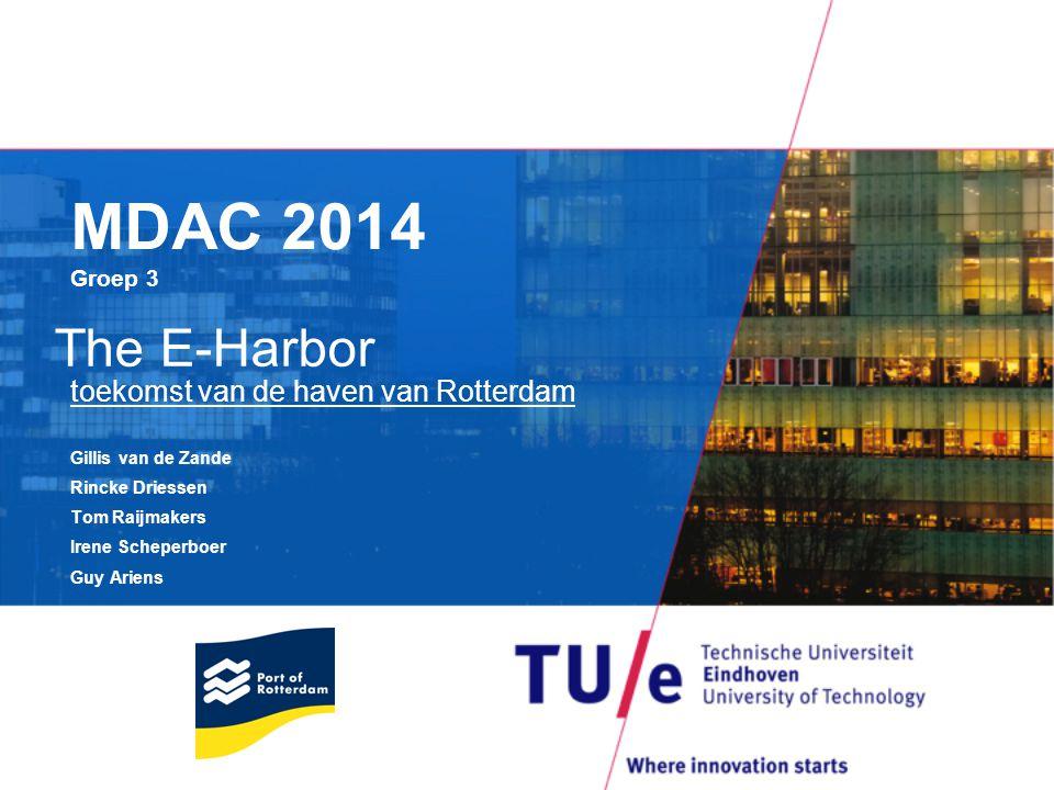 MDAC 2014 Groep 3 toekomst van de haven van Rotterdam Gillis van de Zande Rincke Driessen Tom Raijmakers Irene Scheperboer Guy Ariens The E-Harbor