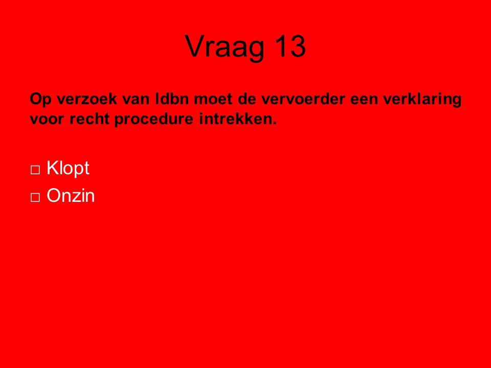 Vraag 13 Op verzoek van ldbn moet de vervoerder een verklaring voor recht procedure intrekken.