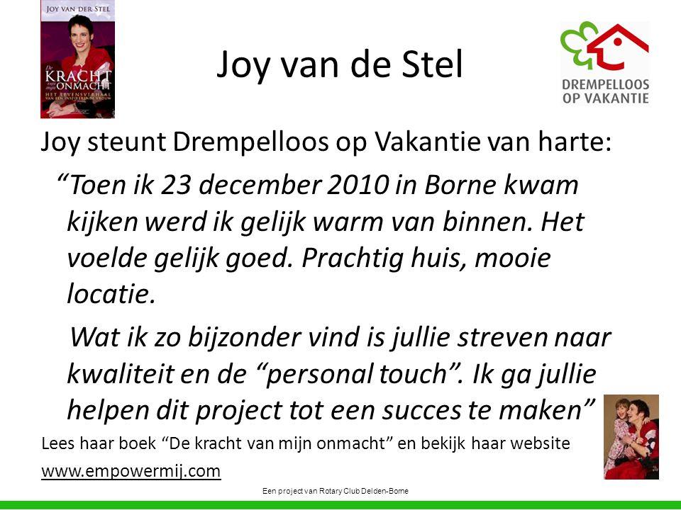 Joy van de Stel Joy steunt Drempelloos op Vakantie van harte: Toen ik 23 december 2010 in Borne kwam kijken werd ik gelijk warm van binnen.