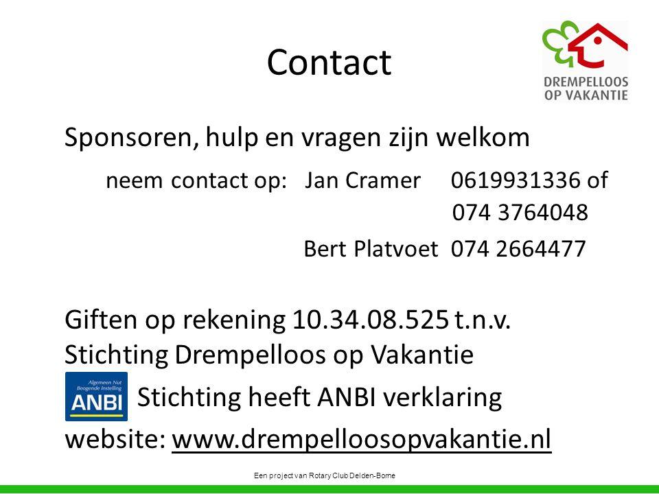 Contact Sponsoren, hulp en vragen zijn welkom neem contact op: Jan Cramer 0619931336 of 074 3764048 Bert Platvoet 074 2664477 Giften op rekening 10.34.08.525 t.n.v.