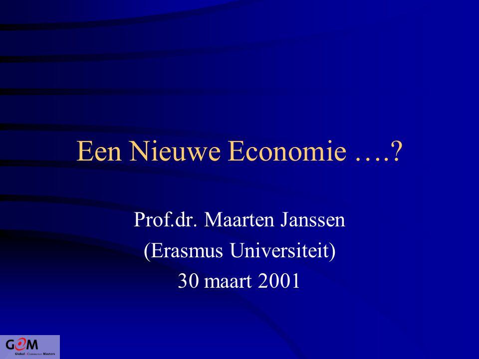 Een Nieuwe Economie …. Prof.dr. Maarten Janssen (Erasmus Universiteit) 30 maart 2001