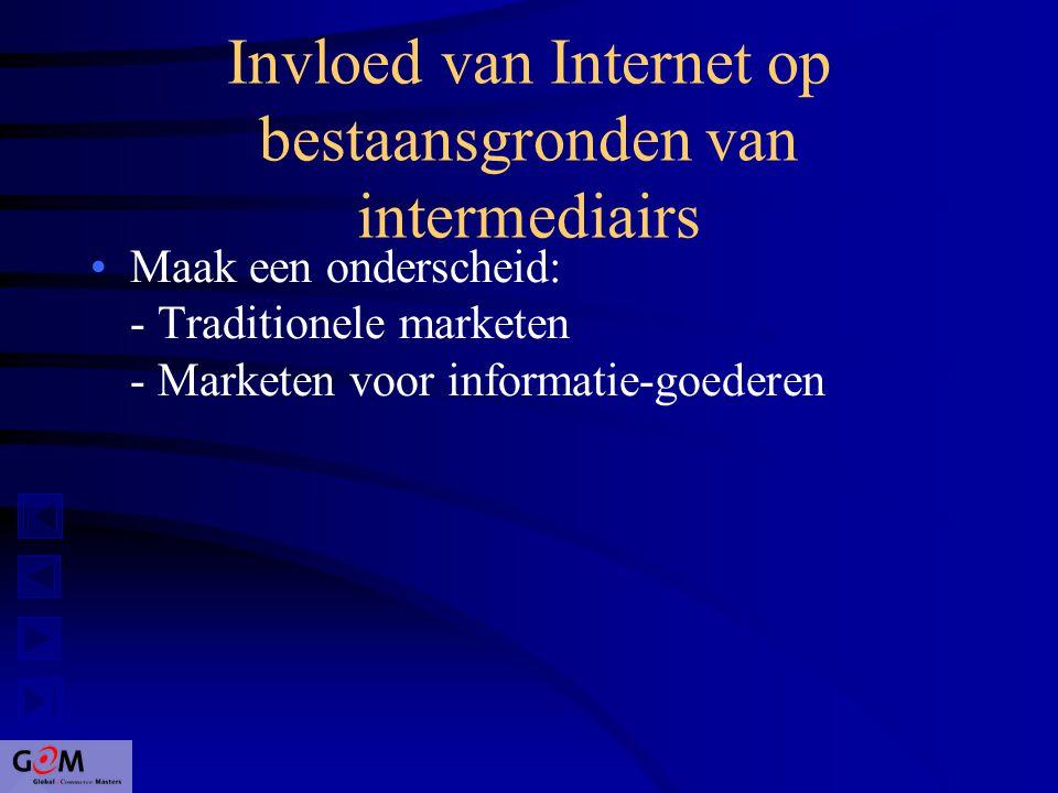 Invloed van Internet op bestaansgronden van intermediairs Maak een onderscheid: - Traditionele marketen - Marketen voor informatie-goederen