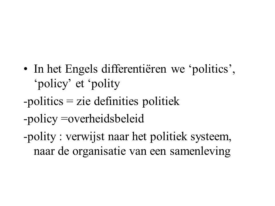 In het Engels differentiëren we 'politics', 'policy' et 'polity -politics = zie definities politiek -policy =overheidsbeleid -polity : verwijst naar h