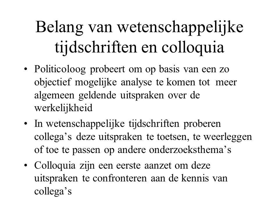 Belang van wetenschappelijke tijdschriften en colloquia Politicoloog probeert om op basis van een zo objectief mogelijke analyse te komen tot meer alg