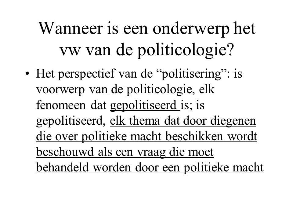 """Wanneer is een onderwerp het vw van de politicologie? Het perspectief van de """"politisering"""": is voorwerp van de politicologie, elk fenomeen dat gepoli"""