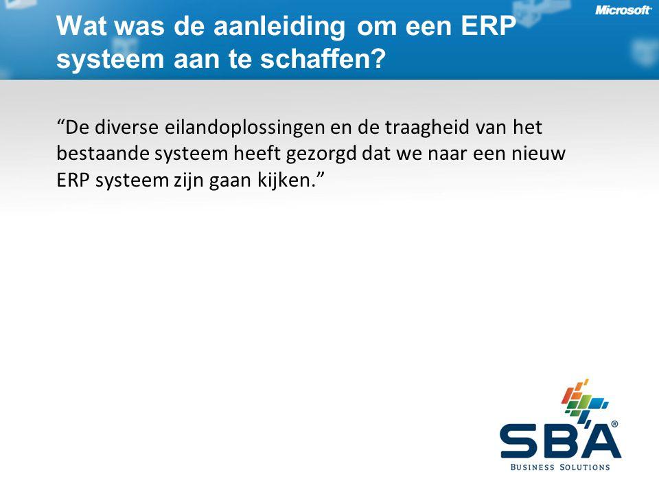 De diverse eilandoplossingen en de traagheid van het bestaande systeem heeft gezorgd dat we naar een nieuw ERP systeem zijn gaan kijken. Wat was de aanleiding om een ERP systeem aan te schaffen