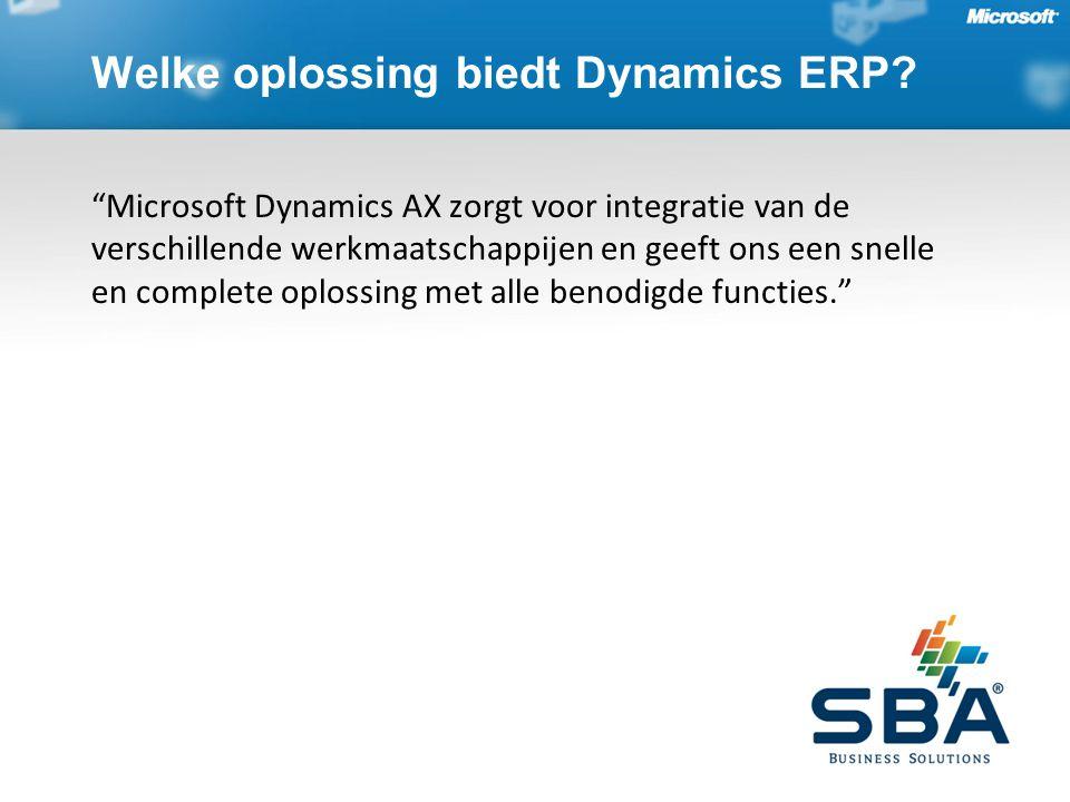 Microsoft Dynamics AX zorgt voor integratie van de verschillende werkmaatschappijen en geeft ons een snelle en complete oplossing met alle benodigde functies. Welke oplossing biedt Dynamics ERP