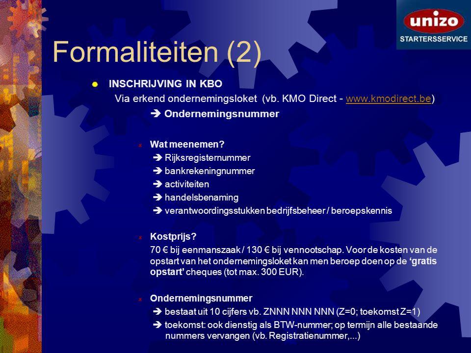 Formaliteiten (2)  INSCHRIJVING IN KBO Via erkend ondernemingsloket (vb. KMO Direct - www.kmodirect.be)www.kmodirect.be  Ondernemingsnummer Wat meen