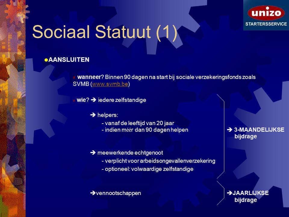Sociaal Statuut (1)  AANSLUITEN wanneer? Binnen 90 dagen na start bij sociale verzekeringsfonds zoals SVMB (www.svmb.be)www.svmb.be wie?  iedere zel